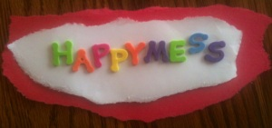 Happymess is...