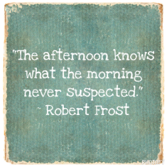 Smart man, that Robert Frost guy.